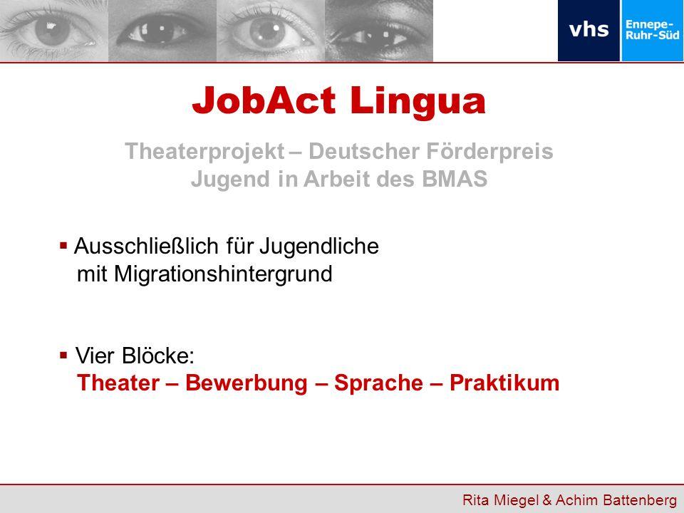Rita Miegel & Achim Battenberg Ausschließlich für Jugendliche mit Migrationshintergrund Vier Blöcke: Theater – Bewerbung – Sprache – Praktikum JobAct