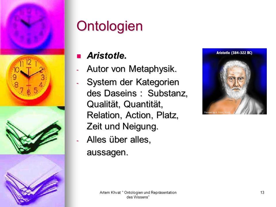 Artem Khvat Ontologien und Repräsentation des Wissens 13 Ontologien Aristotle.
