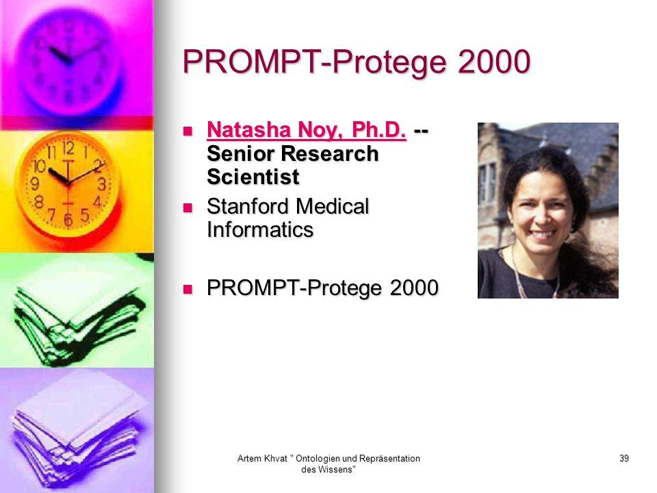 Artem Khvat Ontologien und Repräsentation des Wissens 39 PROMPT-Protege 2000 Natasha Noy, Ph.D.