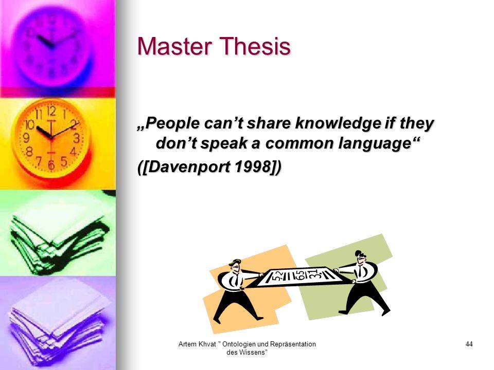 Artem Khvat Ontologien und Repräsentation des Wissens 44 Master Thesis People cant share knowledge if they dont speak a common language ([Davenport 1998])