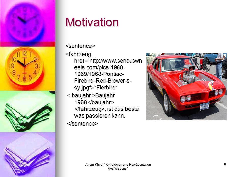 Artem Khvat Ontologien und Repräsentation des Wissens 8 Motivation <sentence> Fierbird Fierbird Baujahr 1968, ist das beste was passieren kann.