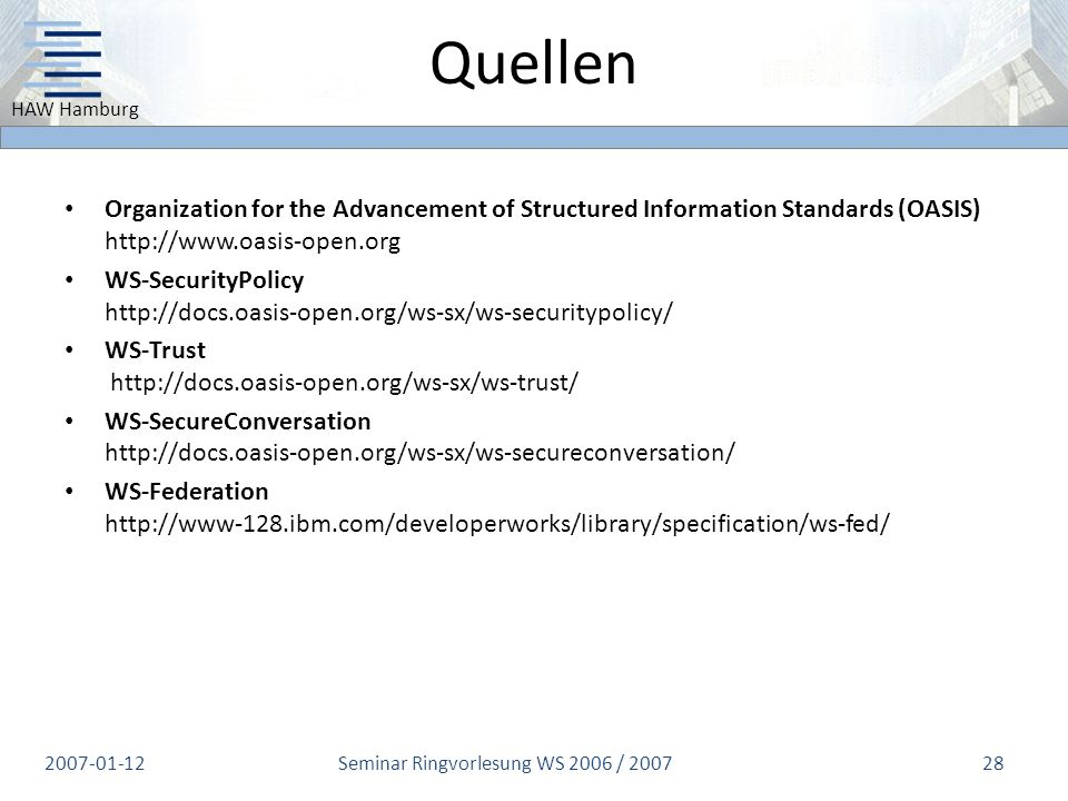 HAW Hamburg Quellen Organization for the Advancement of Structured Information Standards (OASIS) http://www.oasis-open.org WS-SecurityPolicy http://do