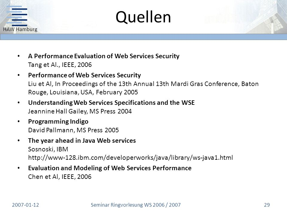 HAW Hamburg Quellen A Performance Evaluation of Web Services Security Tang et Al., IEEE, 2006 Performance of Web Services Security Liu et Al, In Proce