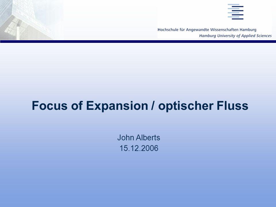 Focus of Expansion / optischer Fluss John Alberts 15.12.2006