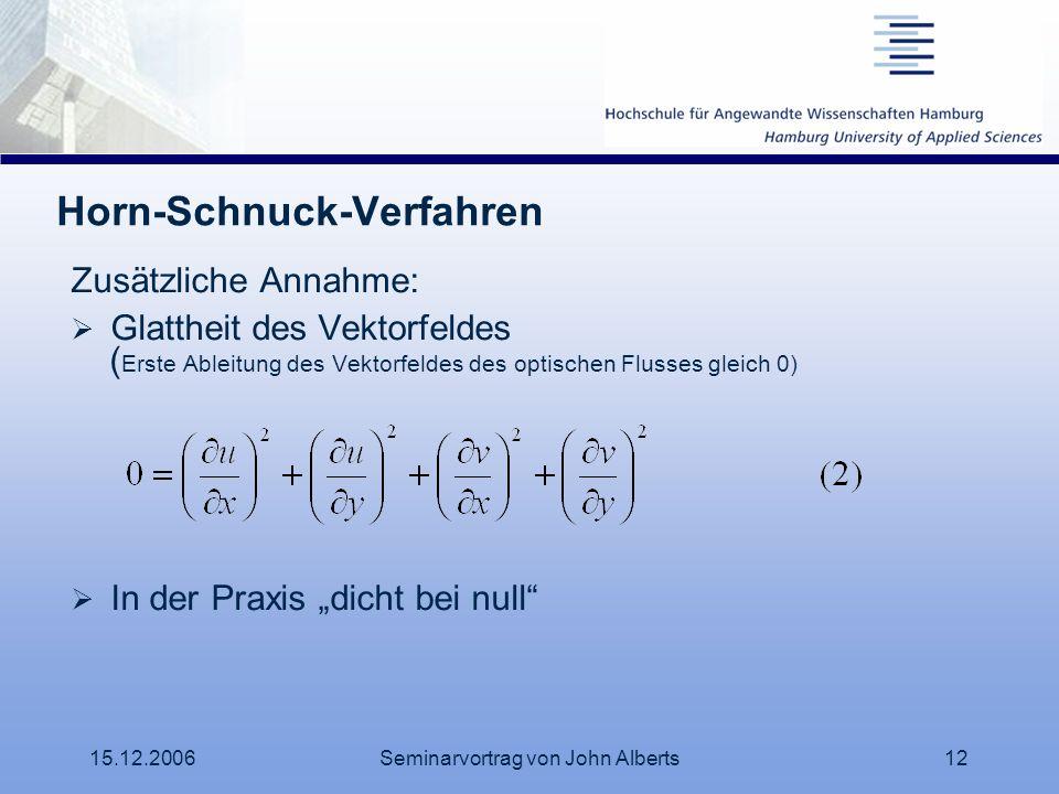 15.12.2006Seminarvortrag von John Alberts12 Horn-Schnuck-Verfahren Zusätzliche Annahme: Glattheit des Vektorfeldes ( Erste Ableitung des Vektorfeldes