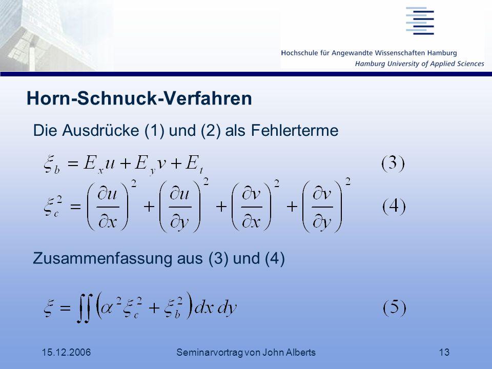 15.12.2006Seminarvortrag von John Alberts13 Horn-Schnuck-Verfahren Die Ausdrücke (1) und (2) als Fehlerterme Zusammenfassung aus (3) und (4)