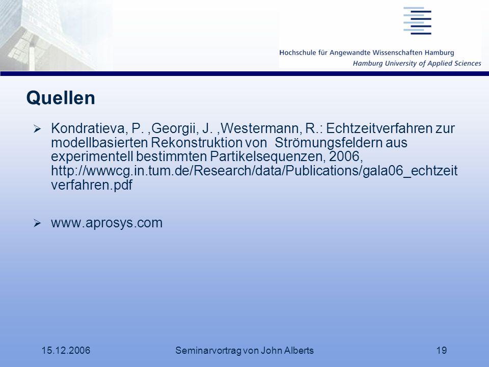 15.12.2006Seminarvortrag von John Alberts19 Quellen Kondratieva, P.,Georgii, J.,Westermann, R.: Echtzeitverfahren zur modellbasierten Rekonstruktion v