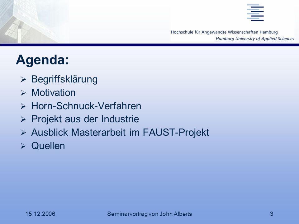 15.12.2006Seminarvortrag von John Alberts3 Agenda: Begriffsklärung Motivation Horn-Schnuck-Verfahren Projekt aus der Industrie Ausblick Masterarbeit i