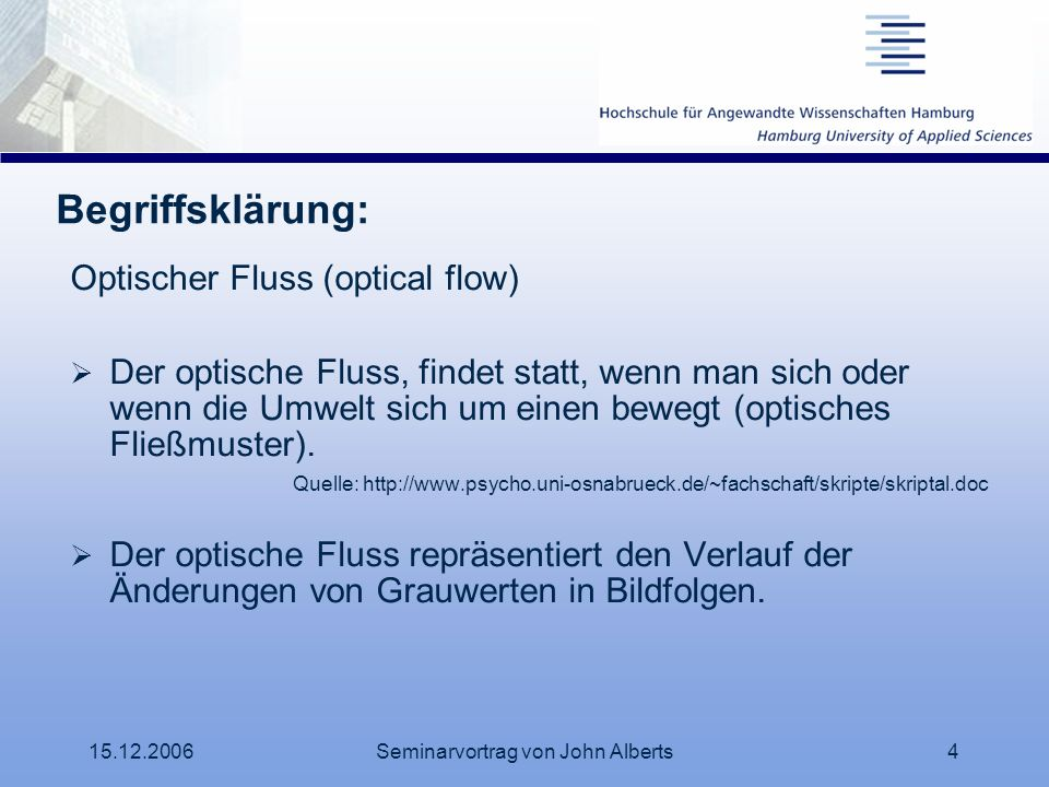 15.12.2006Seminarvortrag von John Alberts4 Begriffsklärung: Optischer Fluss (optical flow) Der optische Fluss, findet statt, wenn man sich oder wenn d