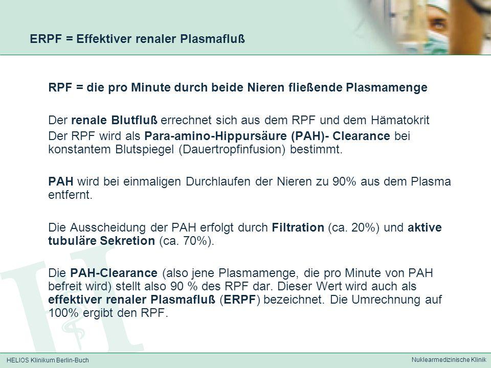 HELIOS Klinikum Berlin-Buch Nuklearmedizinische Klinik ERPF = Effektiver renaler Plasmafluß RPF = die pro Minute durch beide Nieren fließende Plasmame