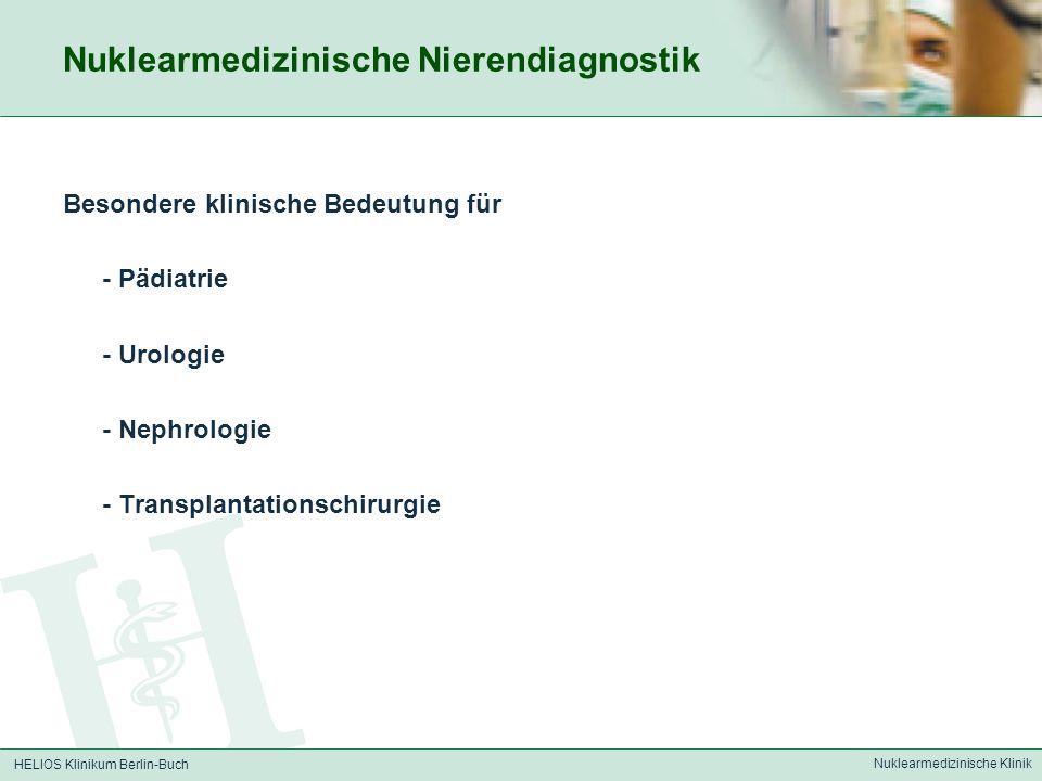 HELIOS Klinikum Berlin-Buch Nuklearmedizinische Klinik Nuklearmedizinische Nierendiagnostik Besondere klinische Bedeutung für - Pädiatrie - Urologie -