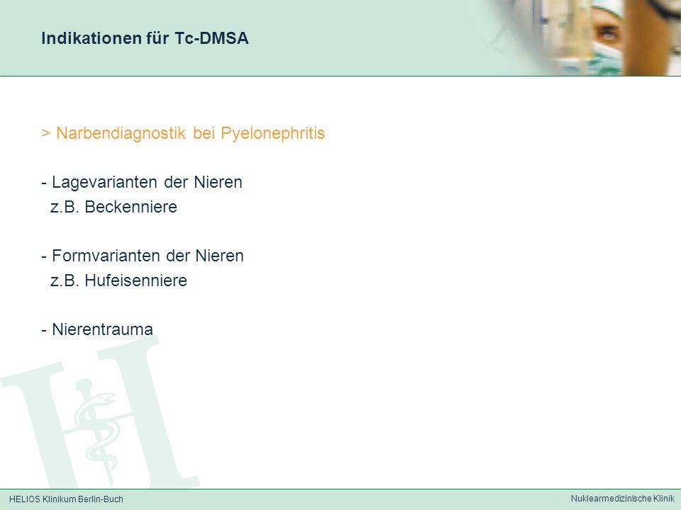 HELIOS Klinikum Berlin-Buch Nuklearmedizinische Klinik Indikationen für Tc-DMSA > Narbendiagnostik bei Pyelonephritis - Lagevarianten der Nieren z.B.