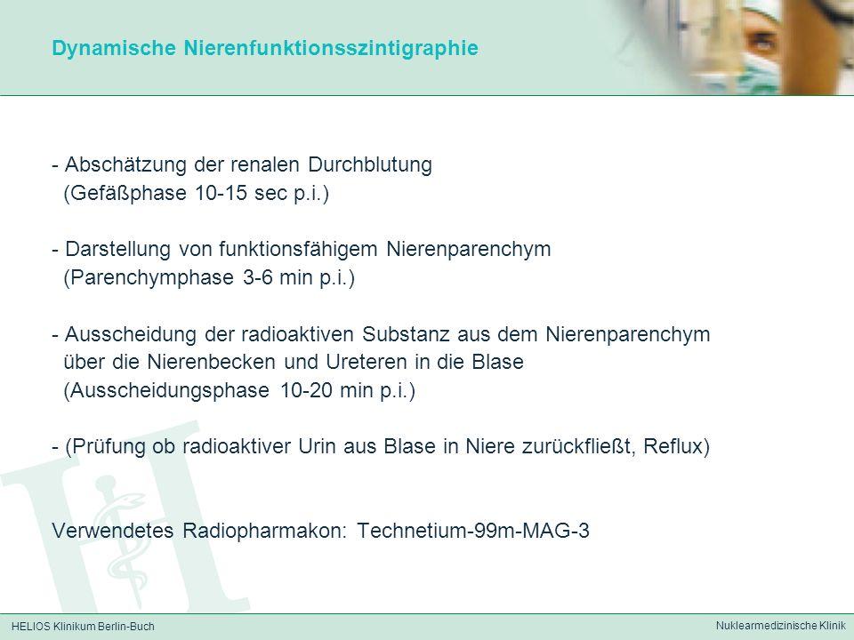 HELIOS Klinikum Berlin-Buch Nuklearmedizinische Klinik Dynamische Nierenfunktionsszintigraphie - Abschätzung der renalen Durchblutung (Gefäßphase 10-1