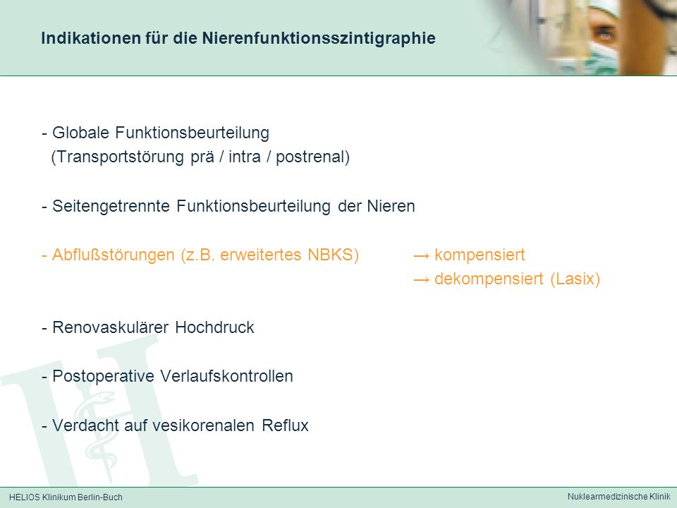 HELIOS Klinikum Berlin-Buch Nuklearmedizinische Klinik Indikationen für die Nierenfunktionsszintigraphie - Globale Funktionsbeurteilung (Transportstör