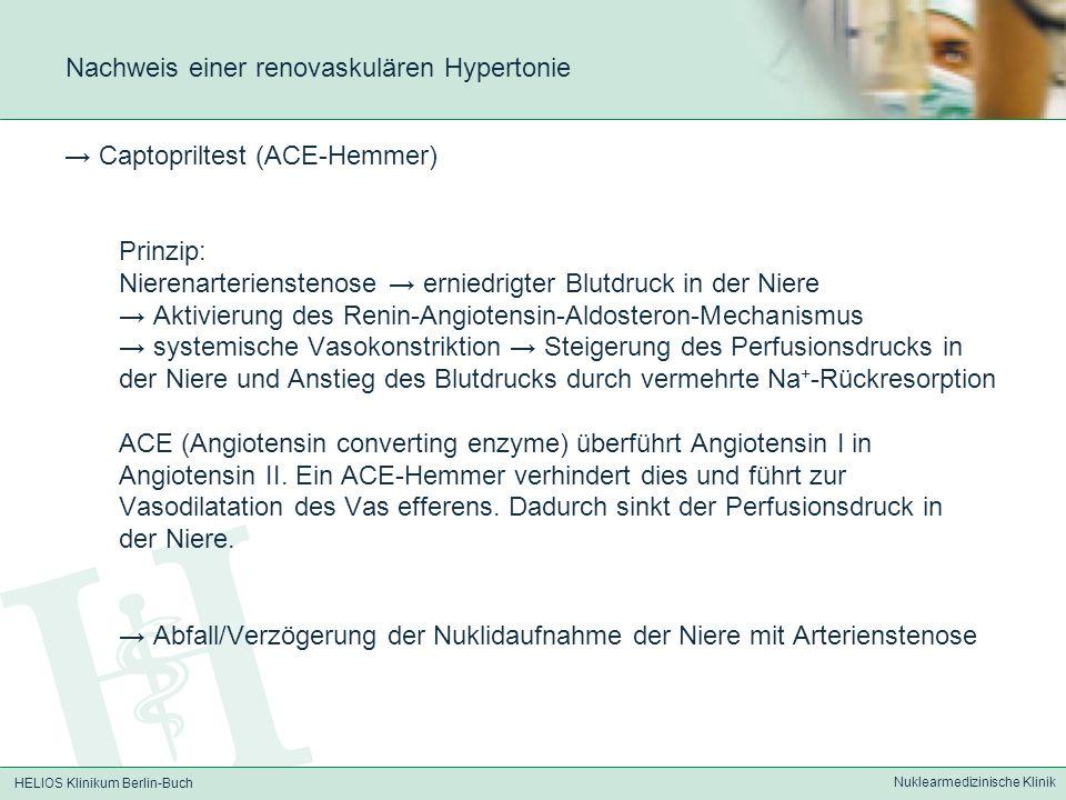 HELIOS Klinikum Berlin-Buch Nuklearmedizinische Klinik Nachweis einer renovaskulären Hypertonie Captopriltest (ACE-Hemmer) Prinzip: Nierenarteriensten
