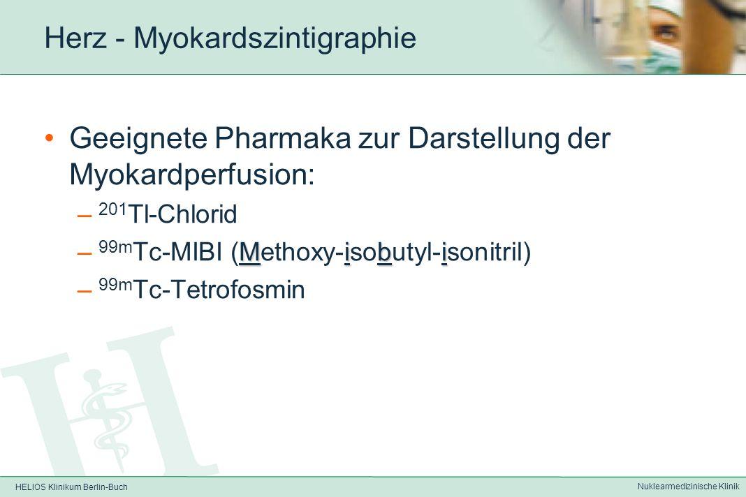 HELIOS Klinikum Berlin-Buch Nuklearmedizinische Klinik Herz - Myokardszintigraphie Indikationen: Diagnose, Lokalisation, Ausdehnung, Schweregrad und ggf.