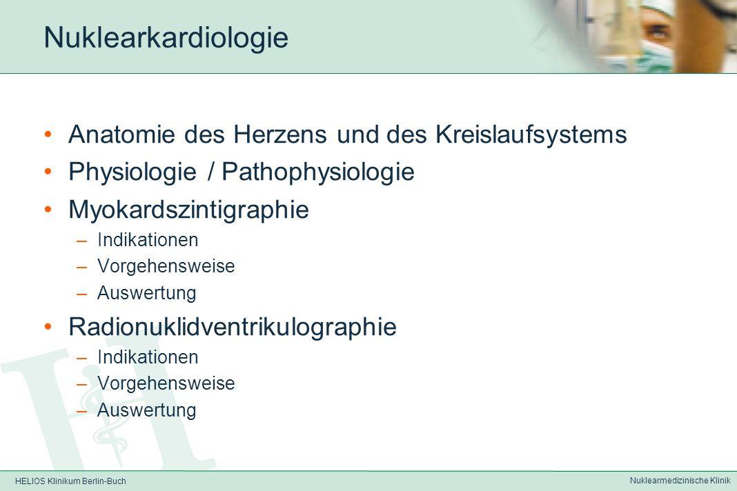 HELIOS Klinikum Berlin-Buch Nuklearmedizinische Klinik Nuklearkardiologie Myokardszintigraphie Radionuklidventrikulographie (RNV) Cardio-PET
