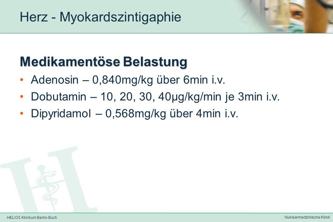 HELIOS Klinikum Berlin-Buch Nuklearmedizinische Klinik Herz - Myokardszintigraphie Abbruchkriterien bei physikalischer Belastung: Erreichen der Ziel-HF (Ausbelastung, ggf.