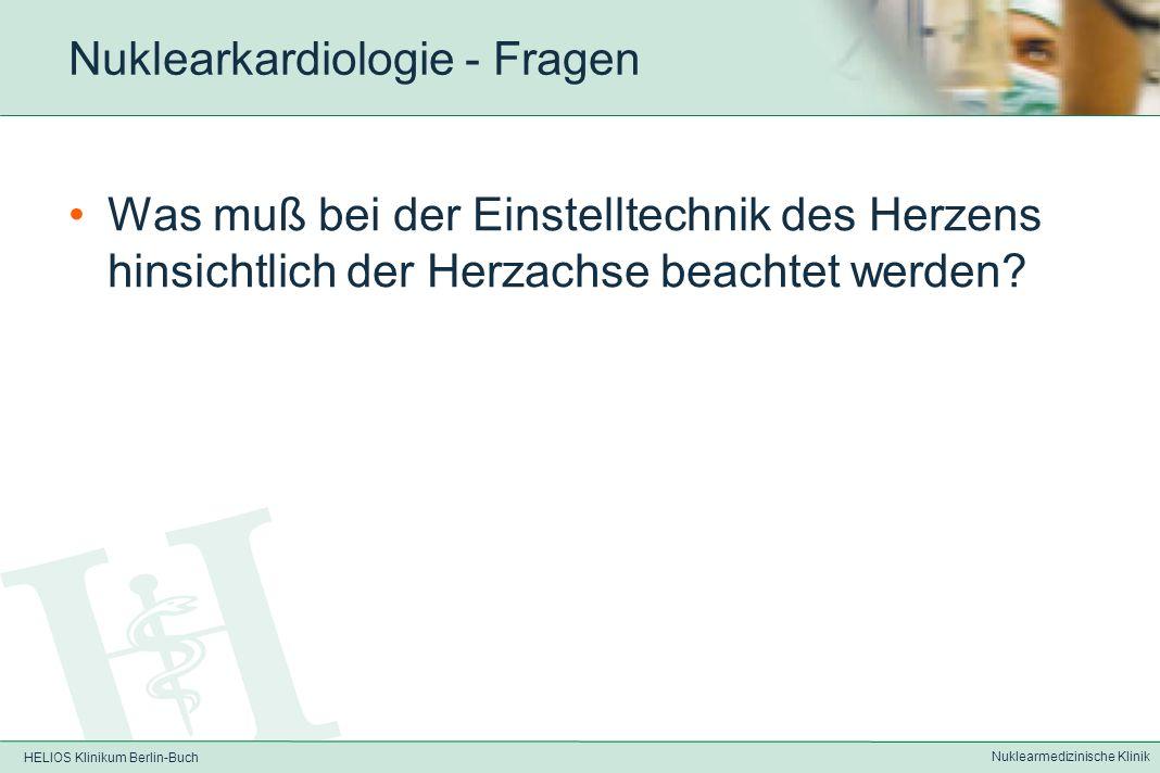 HELIOS Klinikum Berlin-Buch Nuklearmedizinische Klinik Nuklearkardiologie Fragen?