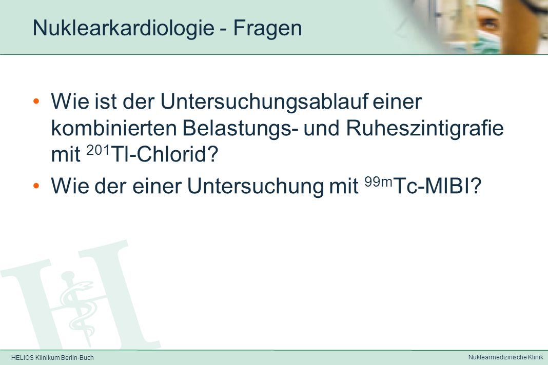 HELIOS Klinikum Berlin-Buch Nuklearmedizinische Klinik Nuklearkardiologie - Fragen Weshalb ist die SPECT-Technik bei der Myokardszintigrafie der planaren Szintigrafie vorzuziehen