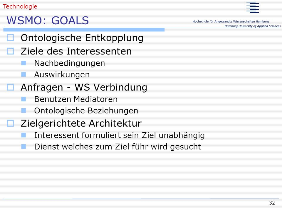 32 WSMO: GOALS Ontologische Entkopplung Ziele des Interessenten Nachbedingungen Auswirkungen Anfragen - WS Verbindung Benutzen Mediatoren Ontologische