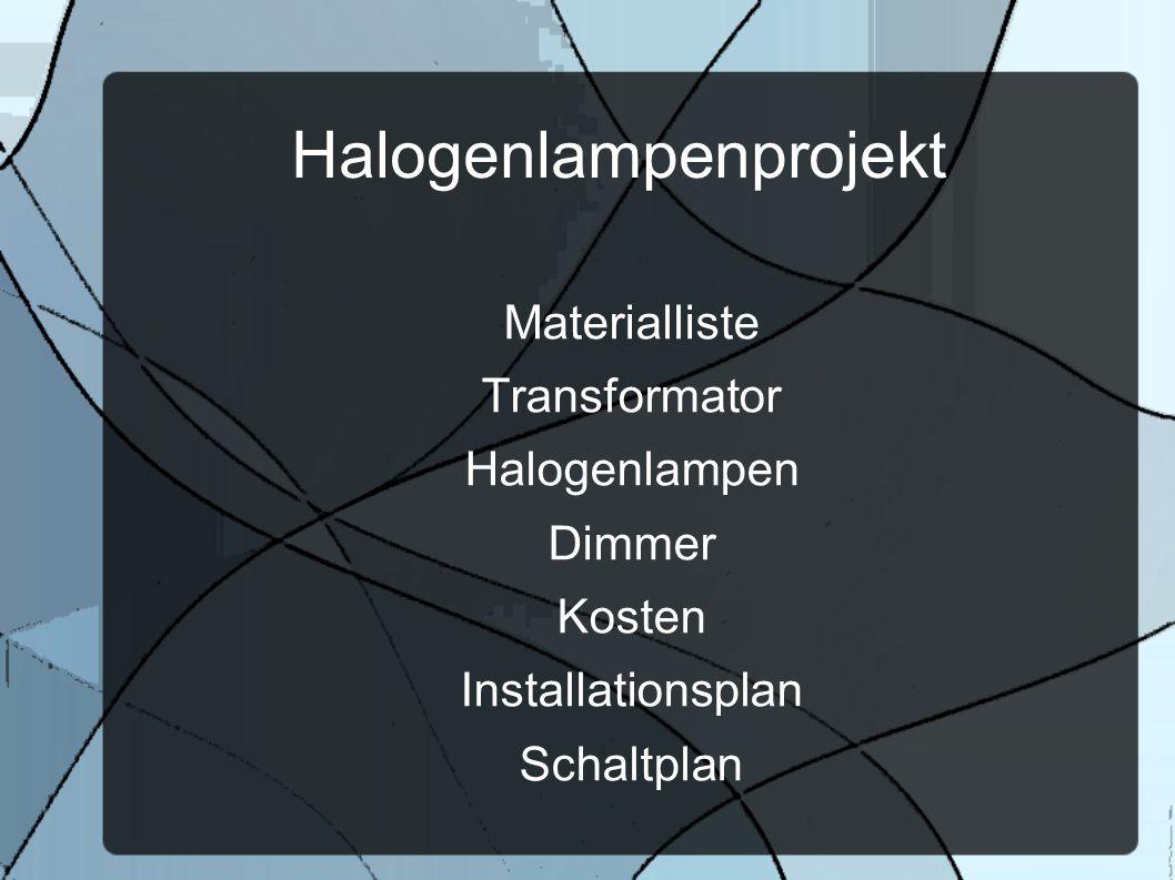 Halogenlampenprojekt Materialliste Transformator Halogenlampen Dimmer Kosten Installationsplan Schaltplan