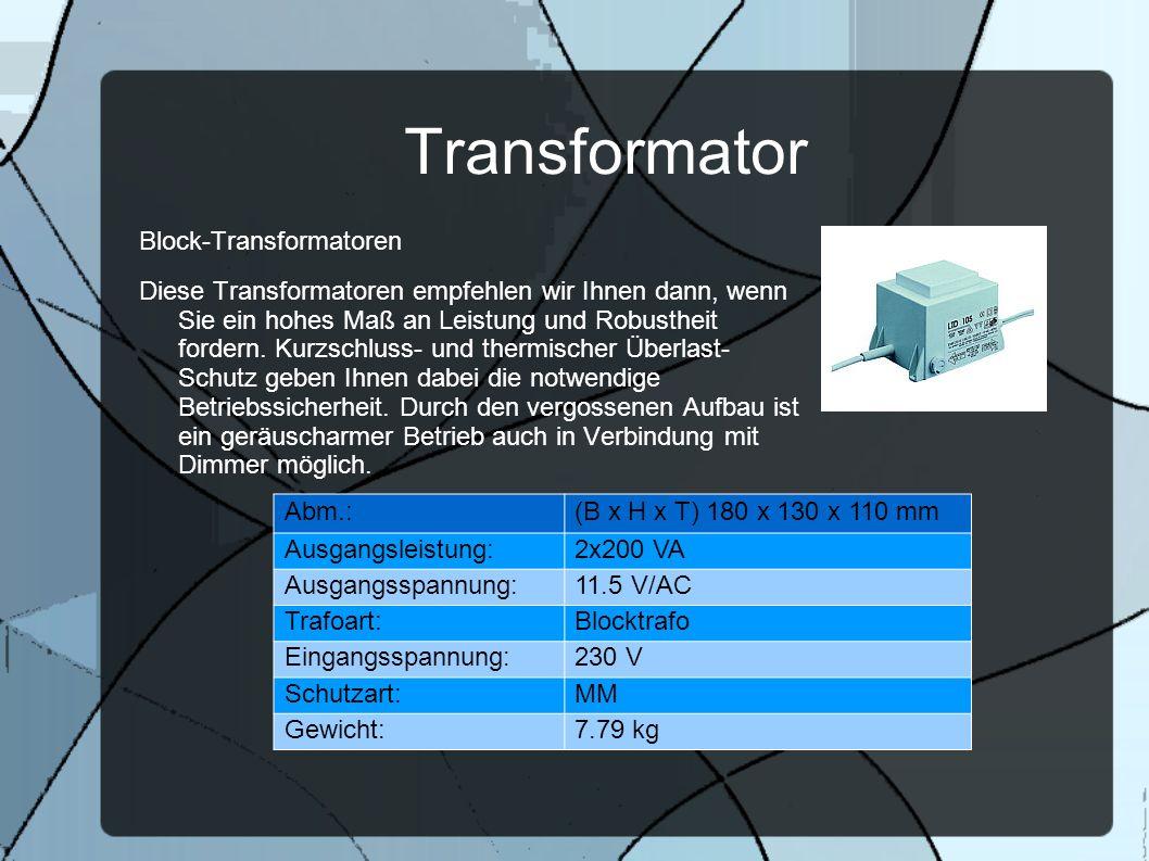 Transformator Block-Transformatoren Diese Transformatoren empfehlen wir Ihnen dann, wenn Sie ein hohes Maß an Leistung und Robustheit fordern. Kurzsch