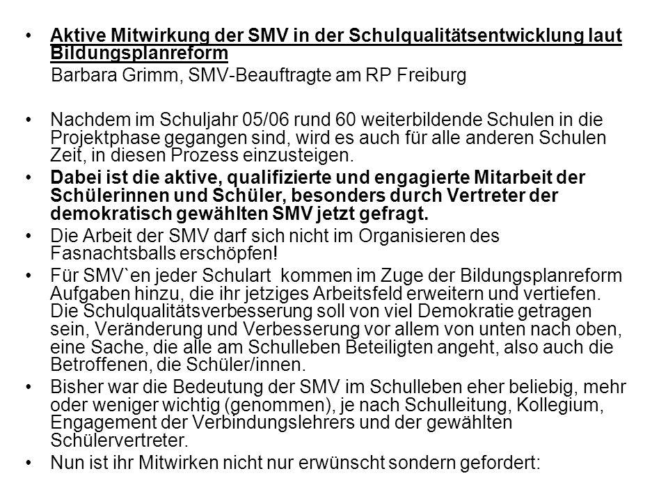 Aktive Mitwirkung der SMV in der Schulqualitätsentwicklung laut Bildungsplanreform Barbara Grimm, SMV-Beauftragte am RP Freiburg Nachdem im Schuljahr