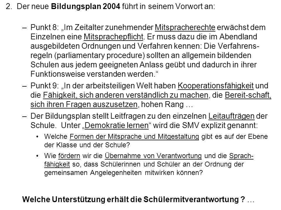 2.Der neue Bildungsplan 2004 führt in seinem Vorwort an: –Punkt 8: Im Zeitalter zunehmender Mitspracherechte erwächst dem Einzelnen eine Mitsprachepfl