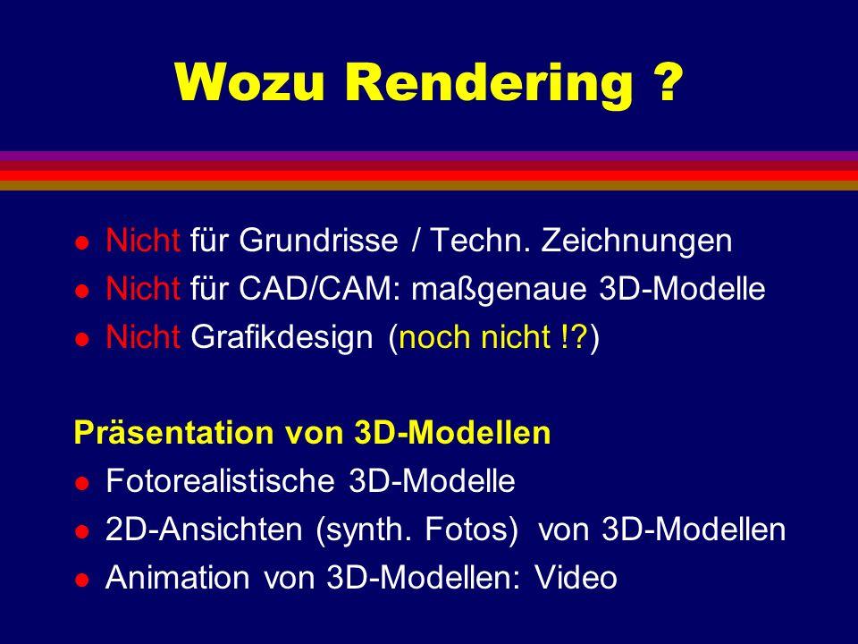 Wozu Rendering ? l Nicht für Grundrisse / Techn. Zeichnungen l Nicht für CAD/CAM: maßgenaue 3D-Modelle l Nicht Grafikdesign (noch nicht !?) Präsentati