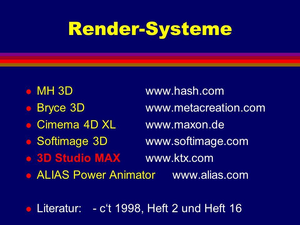 Render-Systeme l MH 3Dwww.hash.com l Bryce 3Dwww.metacreation.com l Cimema 4D XLwww.maxon.de l Softimage 3Dwww.softimage.com l 3D Studio MAXwww.ktx.co