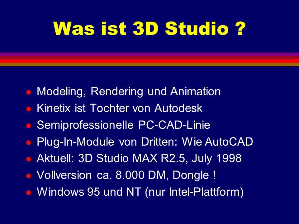 Was ist 3D Studio ? l Modeling, Rendering und Animation l Kinetix ist Tochter von Autodesk l Semiprofessionelle PC-CAD-Linie l Plug-In-Module von Drit