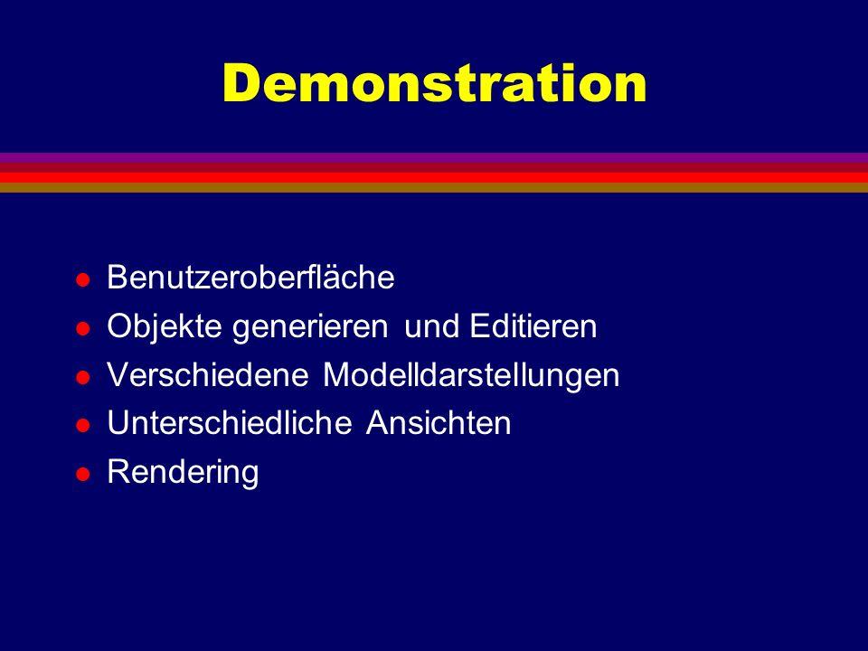 Demonstration l Benutzeroberfläche l Objekte generieren und Editieren l Verschiedene Modelldarstellungen l Unterschiedliche Ansichten l Rendering