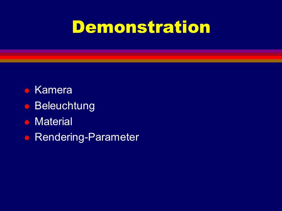 Demonstration l Kamera l Beleuchtung l Material l Rendering-Parameter