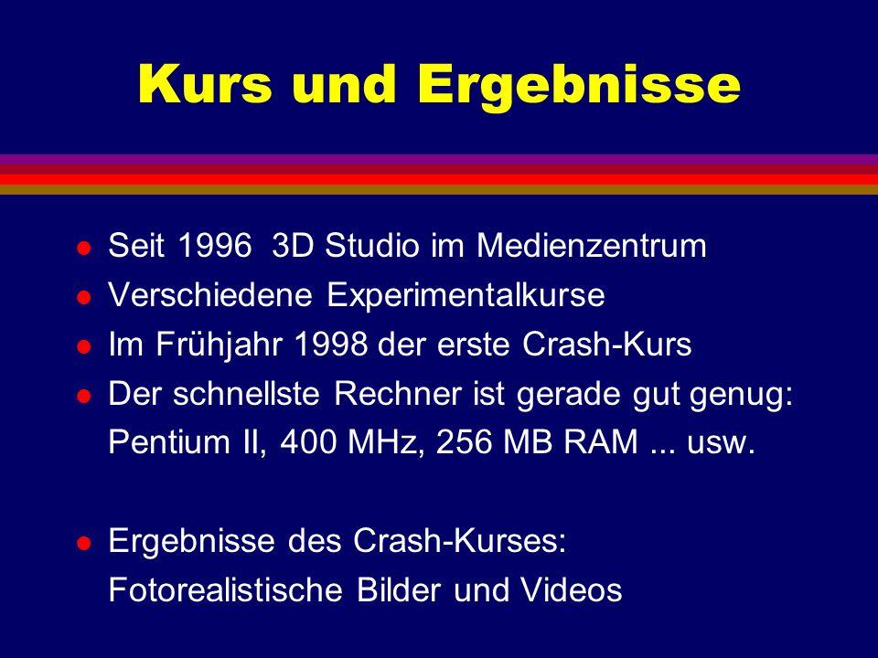 Kurs und Ergebnisse l Seit 1996 3D Studio im Medienzentrum l Verschiedene Experimentalkurse l Im Frühjahr 1998 der erste Crash-Kurs l Der schnellste R