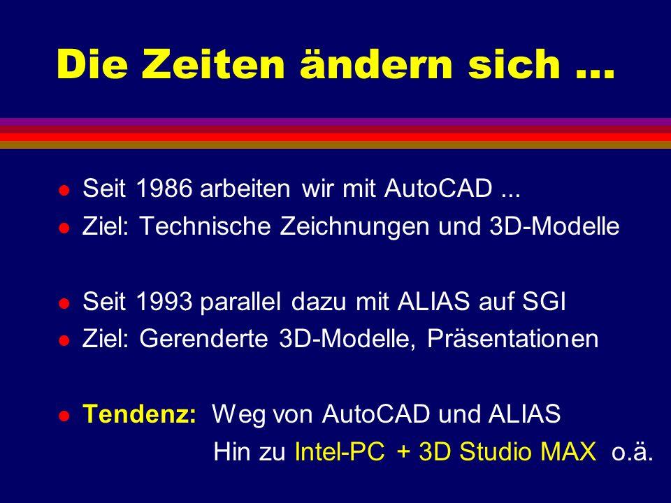 Die Zeiten ändern sich... l Seit 1986 arbeiten wir mit AutoCAD... l Ziel: Technische Zeichnungen und 3D-Modelle l Seit 1993 parallel dazu mit ALIAS au