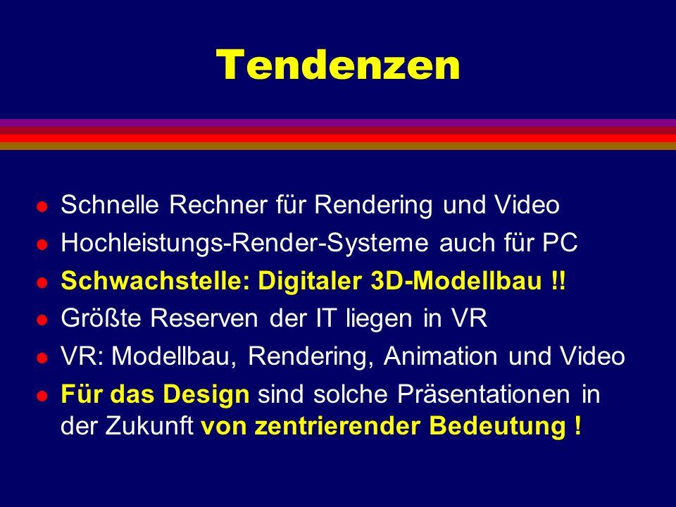 Tendenzen l Schnelle Rechner für Rendering und Video l Hochleistungs-Render-Systeme auch für PC l Schwachstelle: Digitaler 3D-Modellbau !! l Größte Re