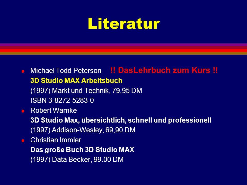 Literatur l Michael Todd Peterson !! DasLehrbuch zum Kurs !! 3D Studio MAX Arbeitsbuch (1997) Markt und Technik, 79,95 DM ISBN 3-8272-5283-0 l Robert