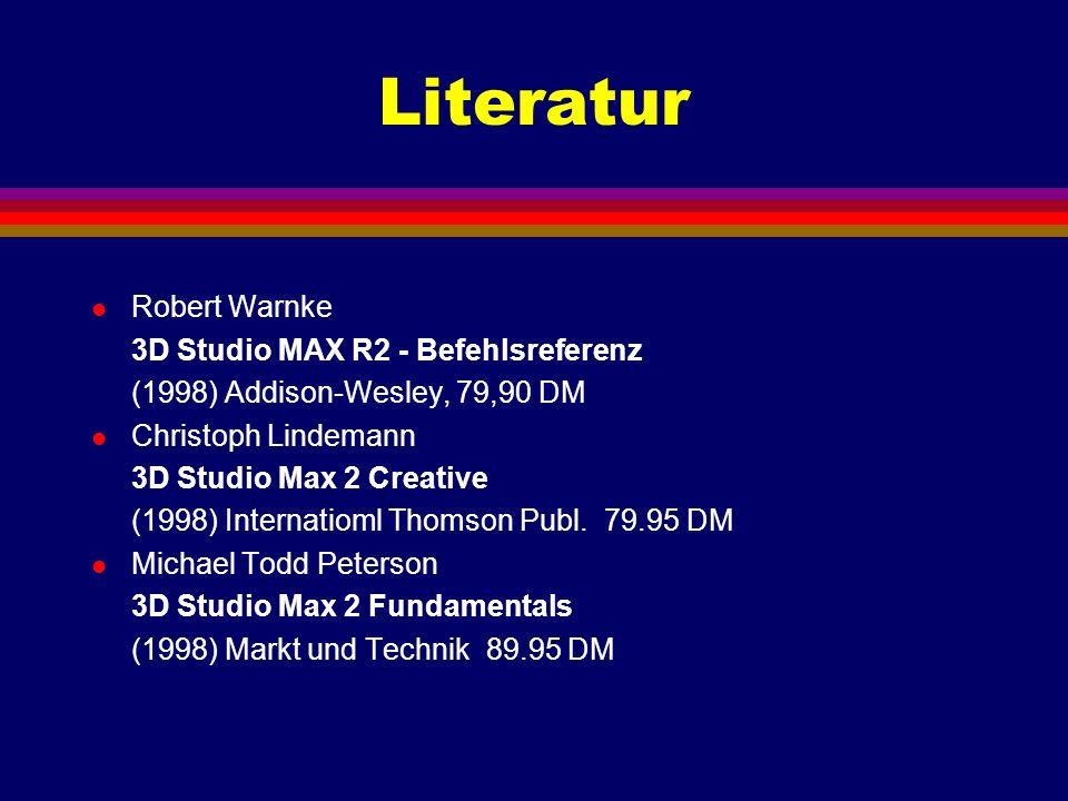 Literatur l Robert Warnke 3D Studio MAX R2 - Befehlsreferenz (1998) Addison-Wesley, 79,90 DM l Christoph Lindemann 3D Studio Max 2 Creative (1998) Int