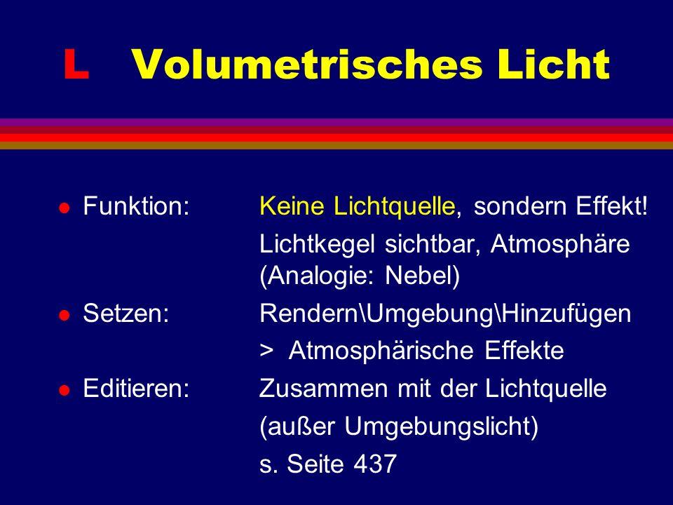 L Volumetrisches Licht l Funktion: Keine Lichtquelle, sondern Effekt.