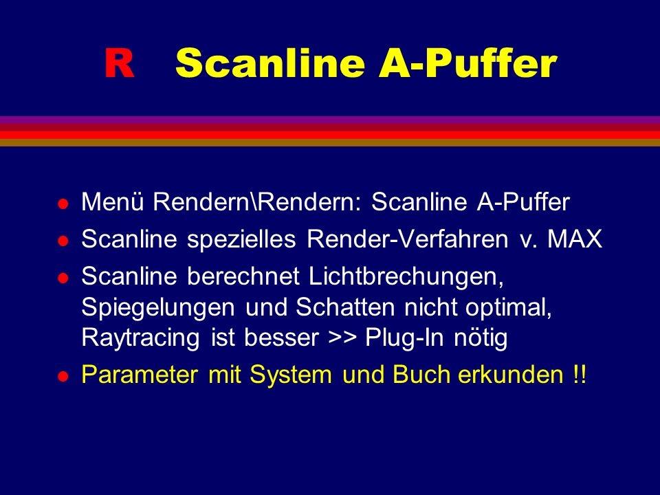R Scanline A-Puffer l Menü Rendern\Rendern: Scanline A-Puffer l Scanline spezielles Render-Verfahren v.