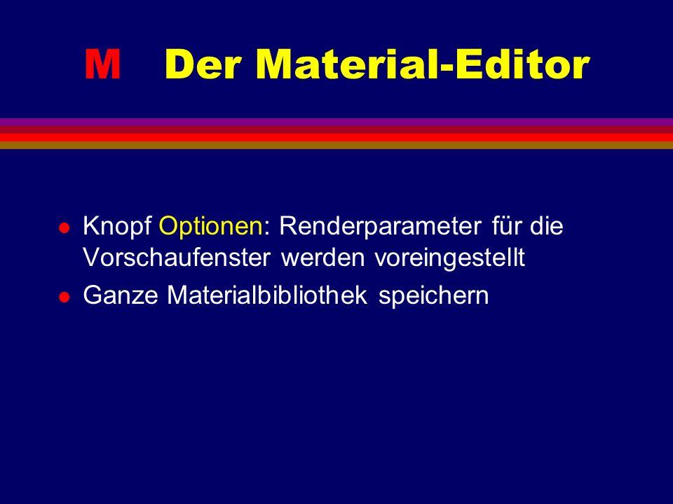 M Der Material-Editor l Knopf Optionen: Renderparameter für die Vorschaufenster werden voreingestellt l Ganze Materialbibliothek speichern