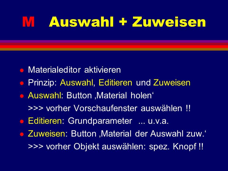 M Auswahl + Zuweisen l Materialeditor aktivieren l Prinzip: Auswahl, Editieren und Zuweisen l Auswahl: Button Material holen >>> vorher Vorschaufenste