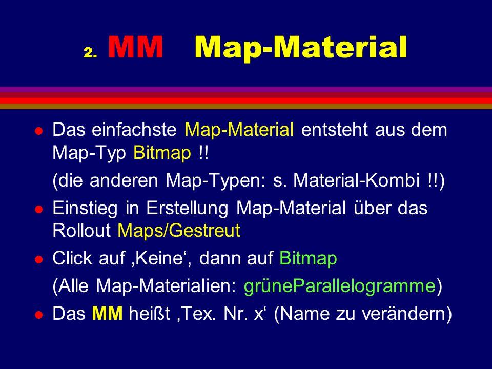 2. MM Map-Material l Das einfachste Map-Material entsteht aus dem Map-Typ Bitmap !.