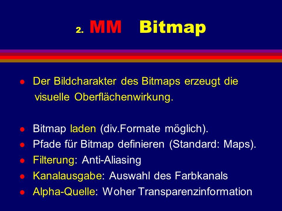 2. MM Bitmap l Der Bildcharakter des Bitmaps erzeugt die visuelle Oberflächenwirkung. l Bitmap laden (div.Formate möglich). l Pfade für Bitmap definie