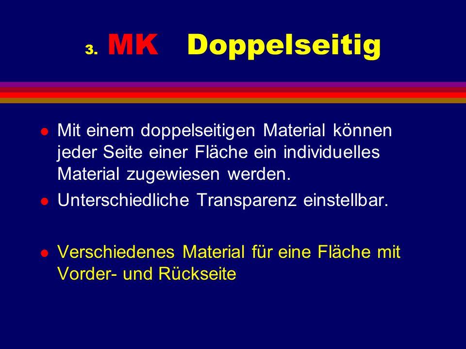 3. MK Doppelseitig l Mit einem doppelseitigen Material können jeder Seite einer Fläche ein individuelles Material zugewiesen werden. l Unterschiedlich