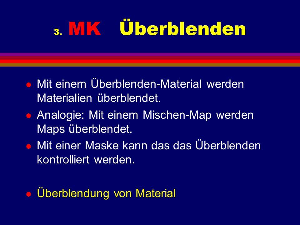 3. MK Überblenden l Mit einem Überblenden-Material werden Materialien überblendet. l Analogie: Mit einem Mischen-Map werden Maps überblendet. l Mit ei