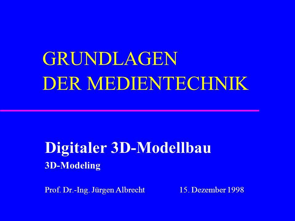 GRUNDLAGEN DER MEDIENTECHNIK Digitaler 3D-Modellbau 3D-Modeling Prof.