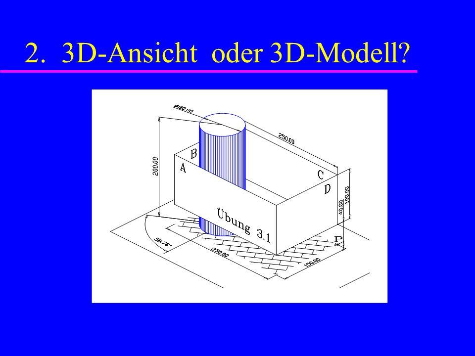 2. 3D-Ansicht oder 3D-Modell?