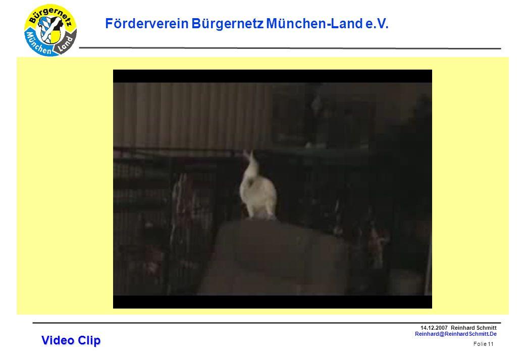 Folie 11 14.12.2007 Reinhard Schmitt Reinhard@ReinhardSchmitt.De Förderverein Bürgernetz München-Land e.V.
